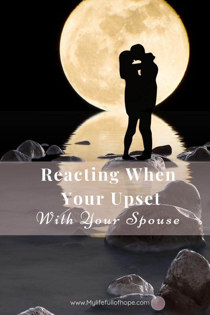 Reacting When Your Upset with your spouse
